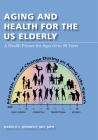 Aging and Health for the US Elderly: A Health Primer for Ages 60 to 90 Years Cover Image