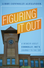 Figuring It Out: A Memoir about Connolly, Incâ (Tm)S Journey to the Top Cover Image
