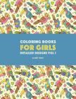 Coloring Books For Girls: Detailed Designs Vol 1: Advanced Coloring Pages For Older Girls & Teenagers; Zendoodle Flowers, Birds, Butterflies, He Cover Image