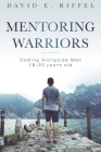 Mentoring Warriors: Coming Alongside men 18-30 years old Cover Image
