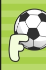 F: Soccer Monogram Letter F Initial Notebook - 6