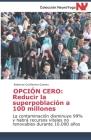 Opción Cero: reducir la superpoblación a 100 millones: La contaminación disminuye 99% y habrá recursos vitales no renovables durant Cover Image