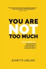 You Are Not Too Much: Love Notes on Heartache, Redemption, & Reclamation Cover Image