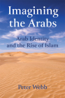 Imagining the Arabs: Arab Identity and the Rise of Islam Cover Image