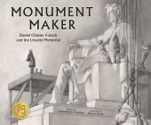 Monument Maker: Daniel Chester French and the Lincoln Memorial Cover Image