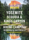 Moon Yosemite, Sequoia & Kings Canyon: Hiking, Camping, Waterfalls & Big Trees (Travel Guide) Cover Image