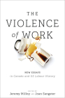 The Violence of Work: New Essays in Canadian and U.S. Labour History Cover Image