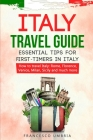 Italy Travel Guide: Essential Tips for First-Timers in Italy. How to Travel in Italy: Rome, Florence, Venice, Milan, Sicily and Much More Cover Image
