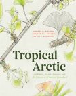 Tropical Arctic: Lost Plants, Future Climates, and the Discovery of Ancient Greenland Cover Image