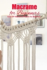 Macrame for Beginners: Easy DIY Macrame Projects for Beginners: DIY Homemade Macrame Book Cover Image