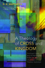 A Theology of Cross and Kingdom: Theologia Crucis after the Reformation, Modernity, and Ultramodern Tribalistic Syncretism Cover Image