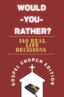 Would You Rather Gospel Church Edition: The Book of Hilarious Life Scenarios and Serious Church Questions That Dare You to Think Deeper Cover Image