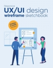 Responsive UX/UI design wireframe sketchbook: Prototype your apps or web projects quickly with this mockups notebook ! - Mobile and desktop templates Cover Image