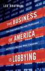 The Business of America Is Lobbying: How Corporations Became Politicized and Politics Became More Corporate Cover Image