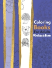 Coloring Books for Adults Relaxation: Stress Relieving Designs For Adults Relaxation. Flowers, Decorations, Inspirational Designs, and Much More! 8.5 Cover Image