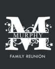 Murphy Family Reunion: Personalized Last Name Monogram Letter M Family Reunion Guest Book, Sign In Book (Family Reunion Keepsakes) Cover Image