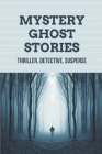 Mystery Ghost Stories: Thriller, Detective, Suspense: Ghosted Novel Cover Image