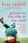 Gravel on the Side of the Road: True Stories from a Broad Who Has Been There Cover Image