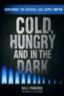 Cold, Hungry and in the Dark: Exploding the Natural Gas Supply Myth Cover Image