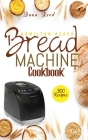 Hamilton Beach Bread Machine Cookbook: 300 Classic, Tasty, No-Fuss Recipes for Your Daily Cravings that anyone can cook. Cover Image