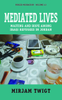 Mediated Lives: Waiting and Hope Among Iraqi Refugees in Jordan (Forced Migration #43) Cover Image