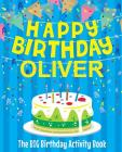 Happy Birthday Oliver - The Big Birthday Activity Book: (Personalized Children's Activity Book) Cover Image