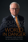 World in Danger: Germany and Europe in an Uncertain Time Cover Image