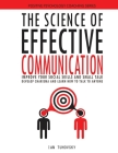 The Science of Effective Communication: Improve Your Social Skills and Small Talk, Develop Charisma and Learn How to Talk to Anyone Cover Image