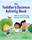 The Toddler's Science Activity Book: 100+ Fun Early Learning Activities for Curious Kids Cover Image