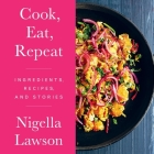 Cook, Eat, Repeat Lib/E: Ingredients, Recipes, and Stories Cover Image