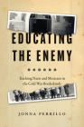 Educating the Enemy: Teaching Nazis and Mexicans in the Cold War Borderlands Cover Image