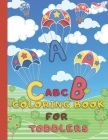 ABC Coloring Book For Toddlers: Fun With Numbers, Letters, Alphabet, Shapes, Colors, Animals Activity Book for Toddlers & Kids Cover Image