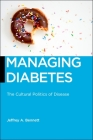 Managing Diabetes: The Cultural Politics of Disease (Biopolitics #13) Cover Image