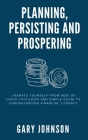 Planning, Persisting and Prospering: Liberate Yourself From Debt Cover Image