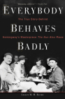 Everybody Behaves Badly: The True Story Behind Hemingway's Masterpiece the Sun Also Rises Cover Image