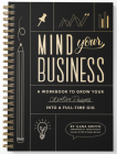 Mind Your Business: A Workbook to Grow Your Creative Passion Into a Full-time Gig Cover Image