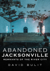 Abandoned Jacksonville: Remnants of the River City (America Through Time) Cover Image