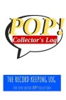 POP! Collector's Log Book: The Record Keeping Log for Your Entire POP! Collection Cover Image