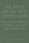 The Artist and His Critic Stripped Bare: The Correspondence of Marcel Duchamp and Robert Lebel, Bilingual Edition Cover Image