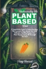 Understanding The Plant-Based Diet: A Superlative Guide To Understanding The Concepts Plant-Based Diet With Delicious, Healthy Recipes For Plant-Based Cover Image