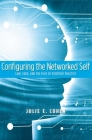 Configuring the Networked Self: Law, Code, and the Play of Everyday Practice Cover Image