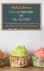 Baking Cookbook for Young Chefs: The Friendly Cookbook with tips and tricks to Inspire Young Bakers. Delicious and Funny Recipes to Make with your Kid Cover Image
