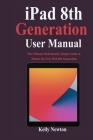 iPad 8th Generation User Manual: The Ultimate Ridiculously Simple Guide to Master the New iPad 8th Generation Cover Image