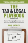 The Tax and Legal Playbook: Game-Changing Solutions to Your Small Business Questions Cover Image