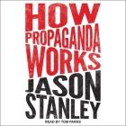 How Propaganda Works Lib/E Cover Image