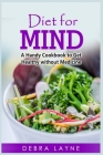 Diet for Mind: A Handy Cookbook to Get Healthy without Medicine Cover Image