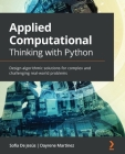 Applied Computational Thinking with Python: Design algorithmic solutions for complex and challenging real-world problems Cover Image