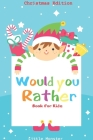 Would you rather book for kids: Would you rather book for kids: Christmas Edition: A Fun Family Activity Book for Boys and Girls Ages 6, 7, 8, 9, 10, Cover Image