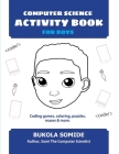 Computer Science Activity Book for Boys: Coding games, coloring, puzzles, mazes & more Cover Image