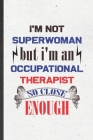 I'm Not Superwoman but I'm an Occupational Therapist So Close Enough: Funny Blank Lined Notebook/ Journal For Occupational Therapy, Ot Therapist, Insp Cover Image